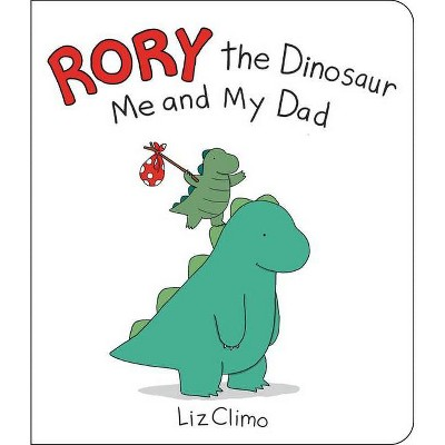 Rory the Dinosaur: Me and My Dad - by Liz Climo (Board Book)