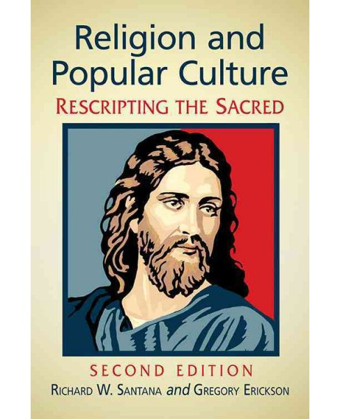 Religion and Popular Culture : Rescripting the Sacred (Paperback) (Richard W. Santana & Gregory - image 1 of 1