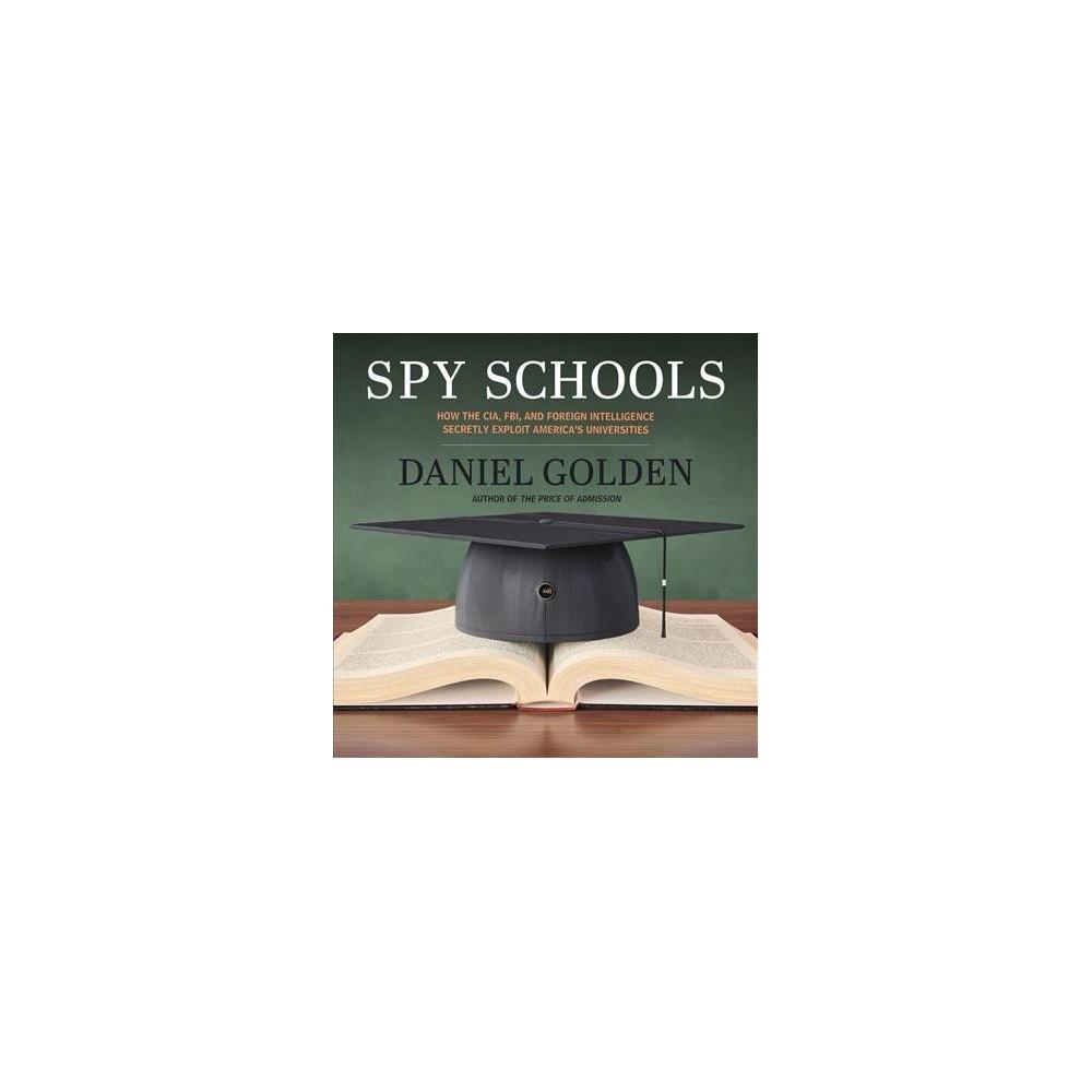 Spy Schools : How the Cia, Fbi, and Foreign Intelligence Secretly Exploit America's Universities