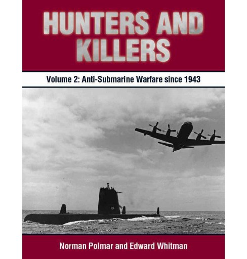 Hunters and Killers : Anti-Submarine Warfare from 1943 (Vol 2) (Hardcover) (Norman Polmar) - image 1 of 1
