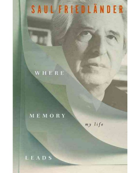 Where Memory Leads : My Life (Hardcover) (Saul Friedlau0308nder) - image 1 of 1