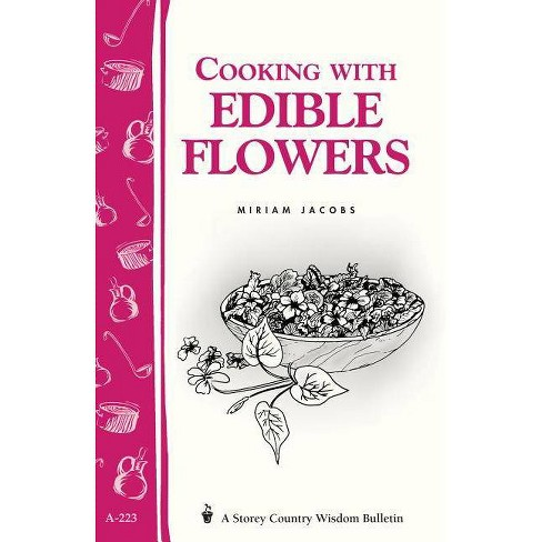 Cooking with Edible Flowers - (Storey Country Wisdom Bulletin) by  Miriam Jacobs (Paperback) - image 1 of 1