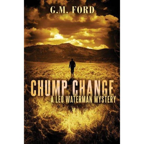 Chump Change - (Leo Waterman Mysteries) by  G M Ford (Paperback) - image 1 of 1