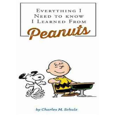 Everything I Need to Know I Learned from Peanuts - by Charles M. Schulz (Hardcover)
