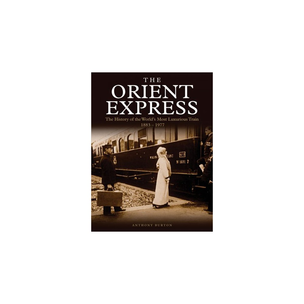Orient Express : The History of the World's Most Luxurious Train 1883-Present Day - Reprint (Paperback)