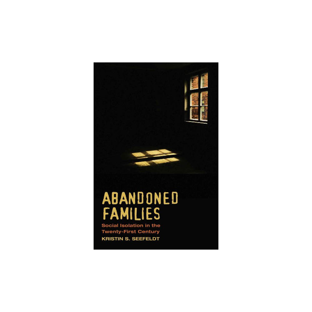 Abandoned Families : Social Isolation in the Twenty-first Century (Paperback) (Kristin S. Seefeldt)