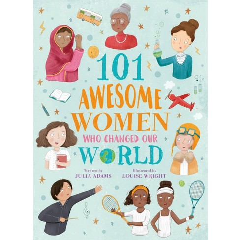b29a160ffd 101 Awesome Women Who Changed Our World - By Julia Adams (Paperback) :  Target