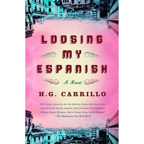 Loosing My Espanish - by  H G Carrillo (Paperback) - image 1 of 1