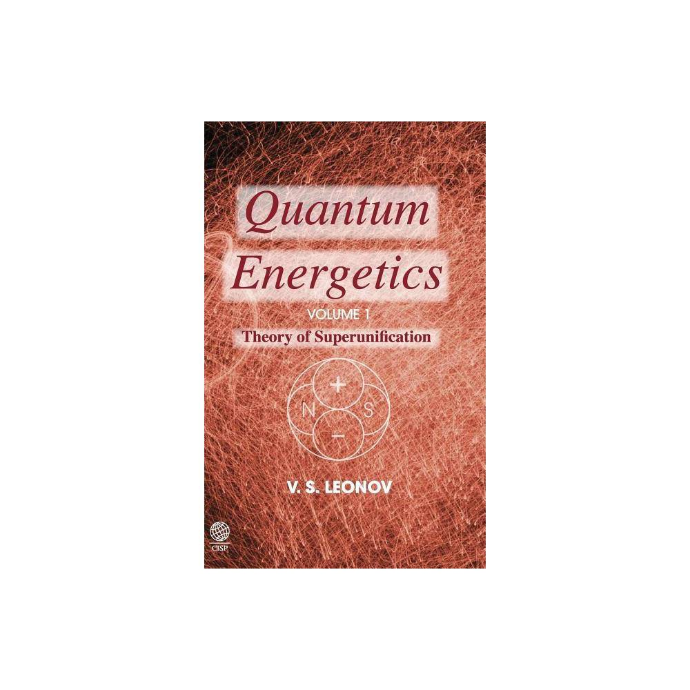 Quantum Energetics, Volume 1 - by Vladimir S Leonov (Hardcover)