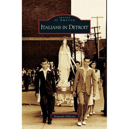 Italians in Detroit - by  Armando Delicato (Hardcover) - image 1 of 1