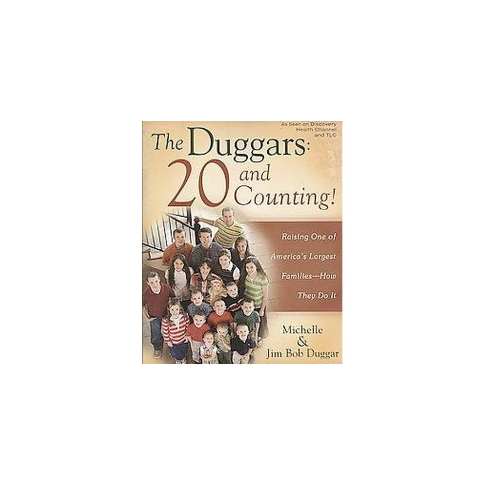 Duggars : 20 and Counting!: Raising One of America's Largest Families--How They Do It (Paperback)