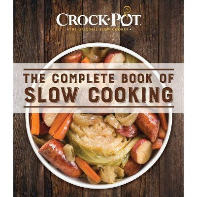 Crockpot Complete Book Slow Cooking - by Ltd Publications International (Paperback)