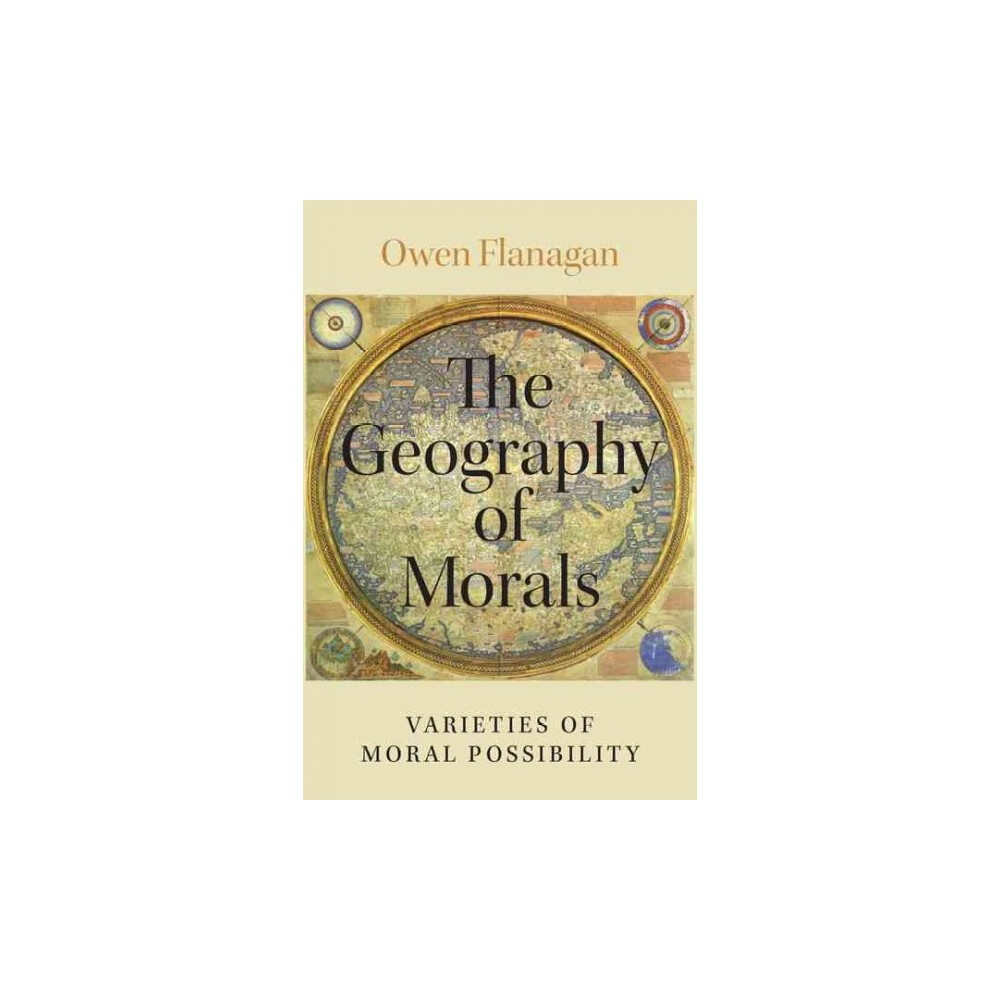 Geography of Morals : Varieties of Moral Possibility (Hardcover) (Owen Flanagan)