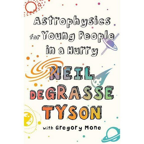 Astrophysics for Young People in a Hurry - by  Neil DeGrasse Tyson (Hardcover) - image 1 of 1