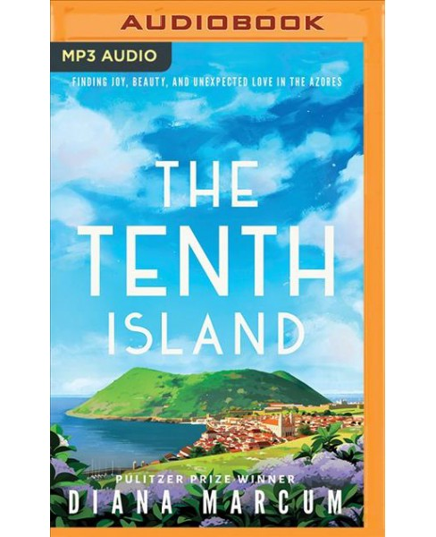 Tenth Island : Finding Joy, Beauty, and Unexpected Love in the Azores -  by Diana Marcum (MP3-CD) - image 1 of 1