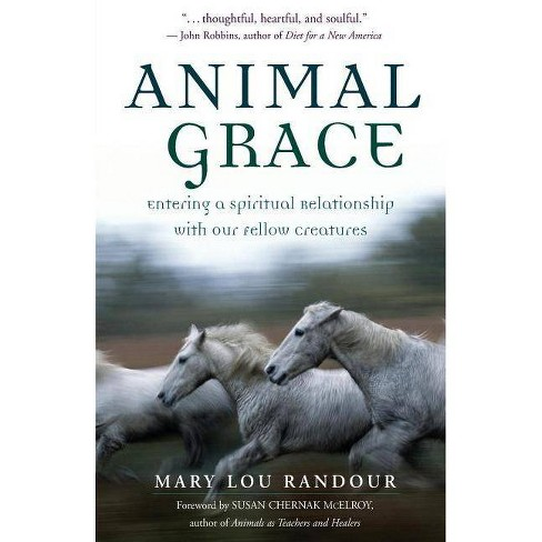 Animal Grace - (Entering a Spiritual Relationship with Our Fellow Creatures) by  Mary Lou Randour - image 1 of 1