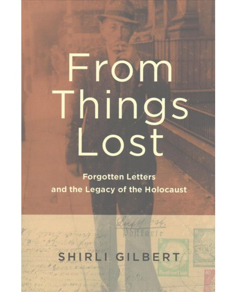 From Things Lost : Forgotten Letters and the Legacy of the Holocaust -  by Shirli Gilbert (Paperback) - image 1 of 1