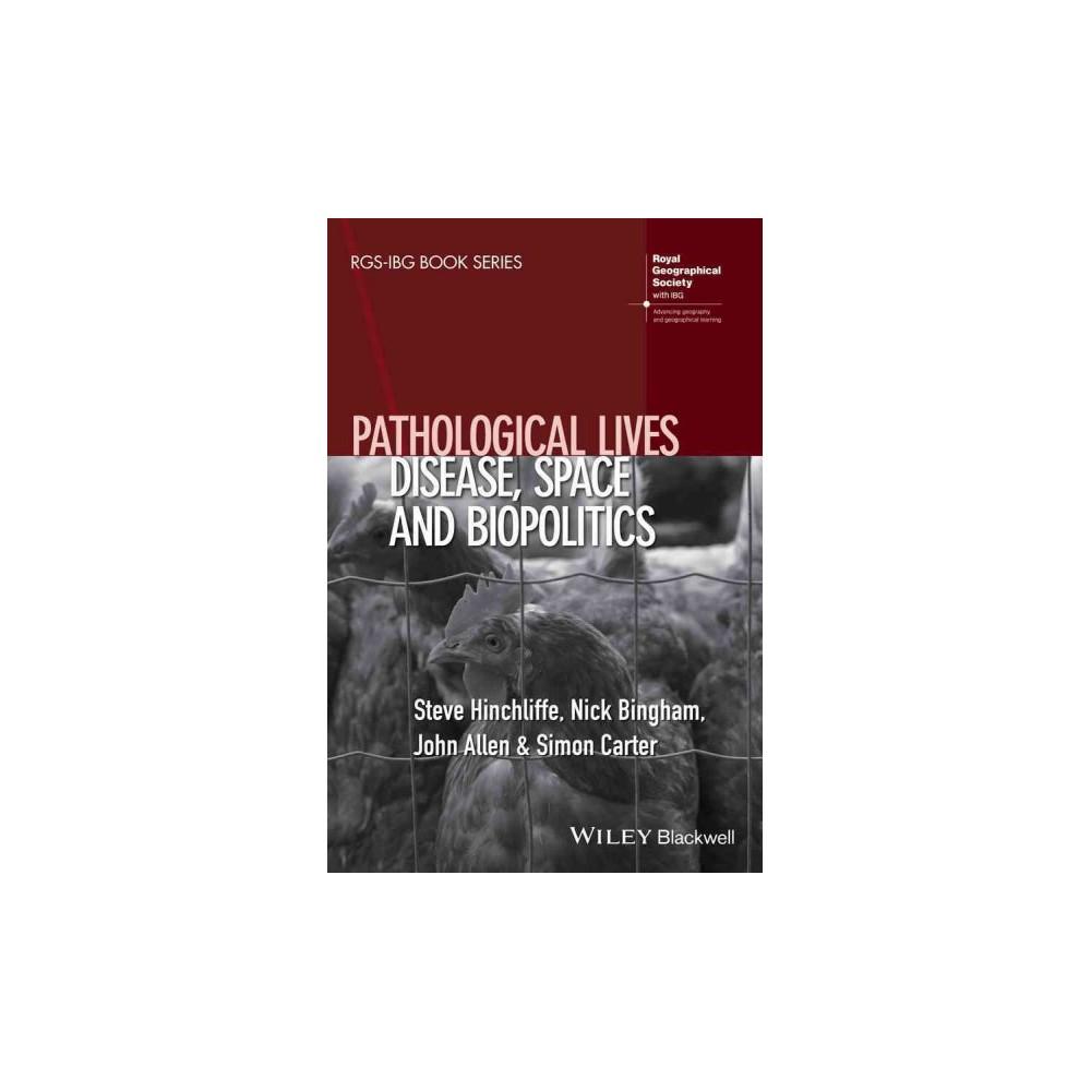 Pathological Lives : Disease, Space and Biopolitics (Paperback) (Steve Hinchliffe & Nick Bingham & John