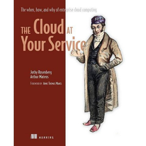 The Cloud at Your Service - by  Jothy Rosenberg & Arthur Mateos (Paperback) - image 1 of 1