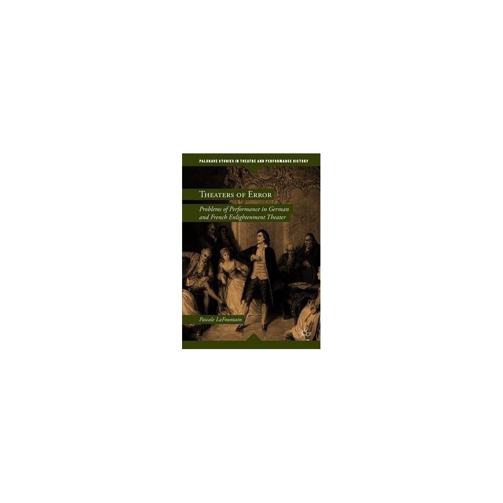 Theaters of Error : Problems of Performance in German and French Enlightenment Theater - (Hardcover)
