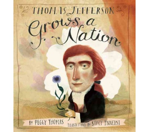 Thomas Jefferson Grows a Nation (Hardcover) (Peggy Thomas) - image 1 of 1