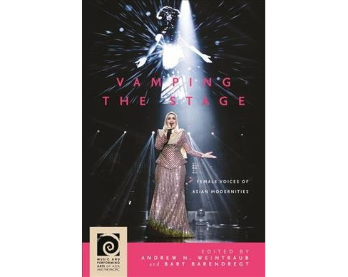 Vamping the Stage : Female Voices of Asian Modernities (Hardcover) - image 1 of 1