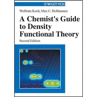 A Chemist's Guide to Density Functional Theory - 2nd Edition by  Wolfram Koch & Max C Holthausen (Paperback)