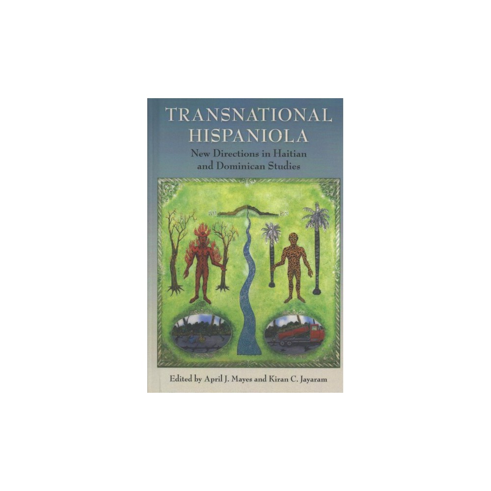 Transnational Hispaniola : New Directions in Haitian and Dominican Studies - (Hardcover)