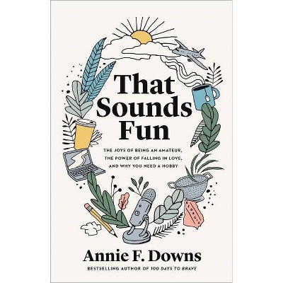 That Sounds Fun - by Annie F Downs (Hardcover)
