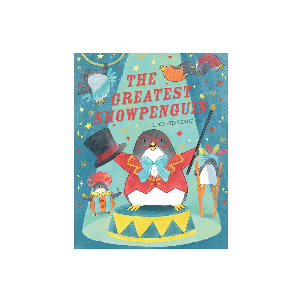 The Greatest Show Penguin By Lucy Freegard Hardcover