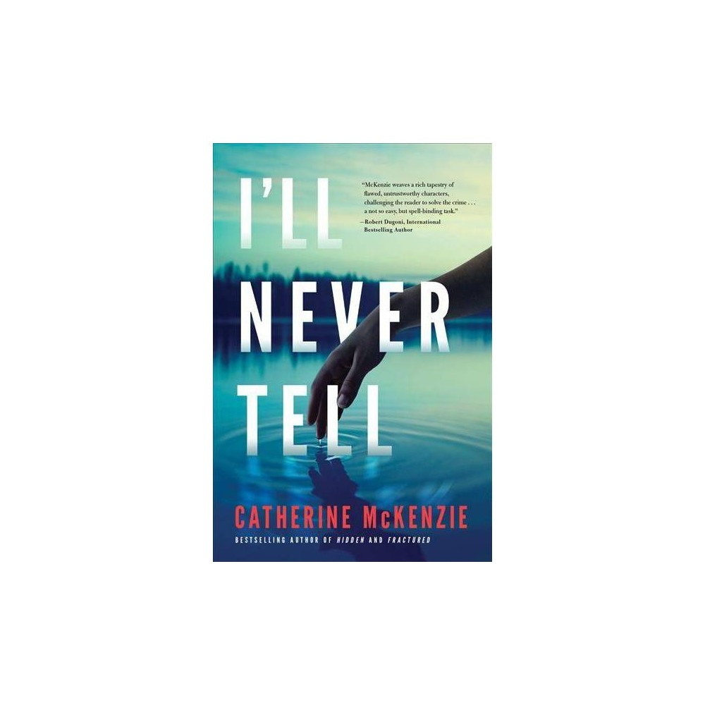 I'll Never Tell - by Catherine McKenzie (Paperback)