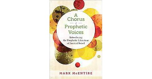 Chorus of Prophetic Voices : Introducing the Prophetic Literature of Ancient Israel (Paperback) (Mark - image 1 of 1