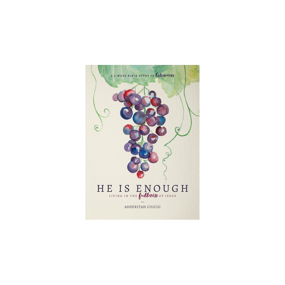 He Is Enough : Living in the Fullness of Jesus, A 6-Week Bible Study on Colossians - (Paperback)
