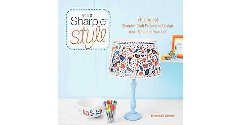 Your Sharpie Style : 75 Original Sharpie Craft Projects to Design Your Home and Your Life (Paperback) - image 1 of 1