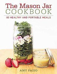 Mason Jar Cookbook : 80 Healthy and Portable Meals (Hardcover)(Amy Fazio)