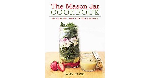 Mason Jar Cookbook : 80 Healthy and Portable Meals (Hardcover) (Amy Fazio) - image 1 of 1