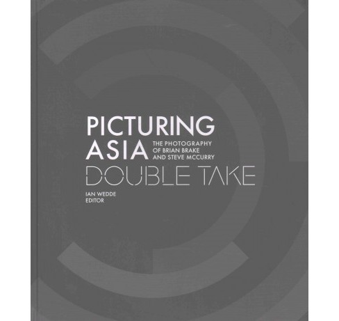 Picturing Asia : Double Take: The Photography of Brian Brake and Steve McCurry (Hardcover) (Ian Wedde) - image 1 of 1