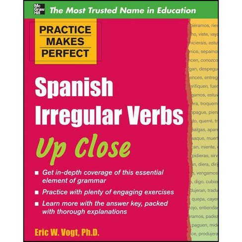 Practice Makes Perfect: Spanish Irregular Verbs Up Close - by  Eric W Vogt (Paperback) - image 1 of 1