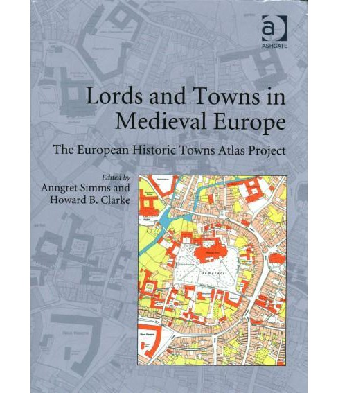 Lords and Towns in Medieval Europe : The European Historic Towns Atlas Project (Hardcover) - image 1 of 1