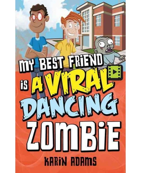 My Best Friend Is a Viral Dancing Zombie (Reprint) (Paperback) (Karin Adams) - image 1 of 1