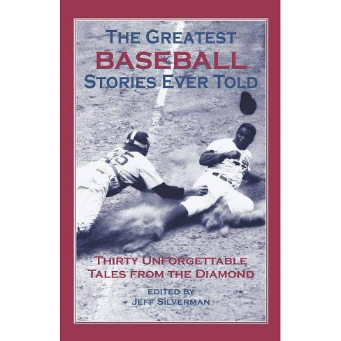 The Greatest Baseball Stories Ever Told - by  Jeff Silverman (Paperback) - image 1 of 1