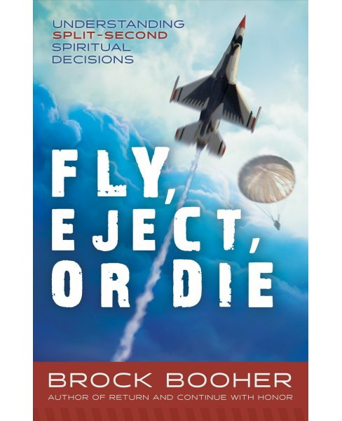 Fly, Eject, or Die : Understanding Split-Second Spiritual Decision (Paperback) (Brock Booher) - image 1 of 1