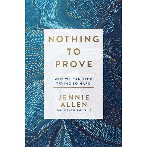 Nothing to Prove - by  Jennie Allen (Hardcover) - image 1 of 1