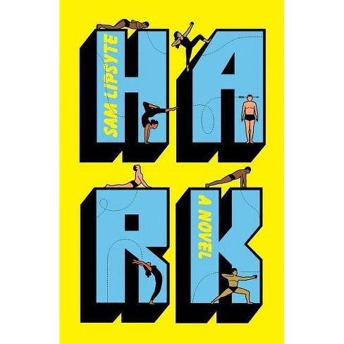 Hark - by  Sam Lipsyte (Hardcover) - image 1 of 1