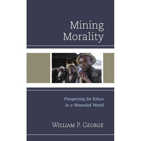 Mining Morality - by  William P George (Hardcover) - image 1 of 1