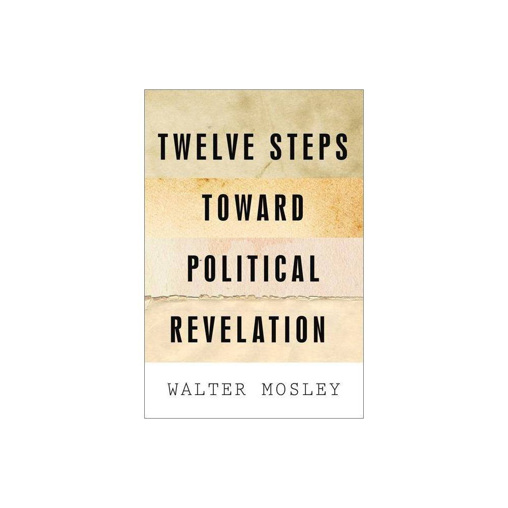 Twelve Steps Toward Political Revelation By Walter Mosley Paperback