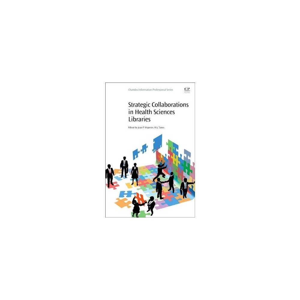 Strategic Collaborations in Health Sciences Libraries : Best Practices for Success - (Paperback)