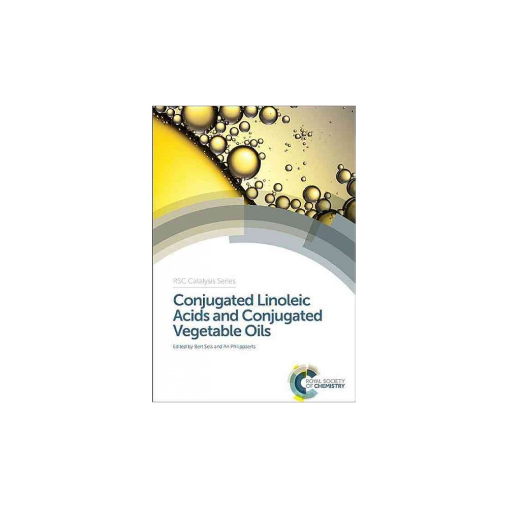 Conjugated Linoleic Acids and Conjugated Vegetable Oils - (Rsc Catalysis) (Hardcover)