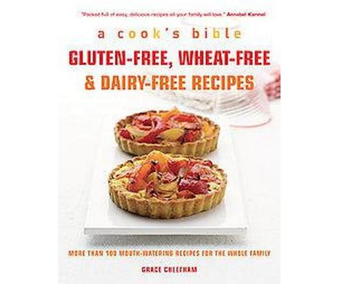 Gluten-free, Wheat-free & Dairy-free Recipes : More Than 100 Mouth-watering Recipes for the Whole Family - image 1 of 1