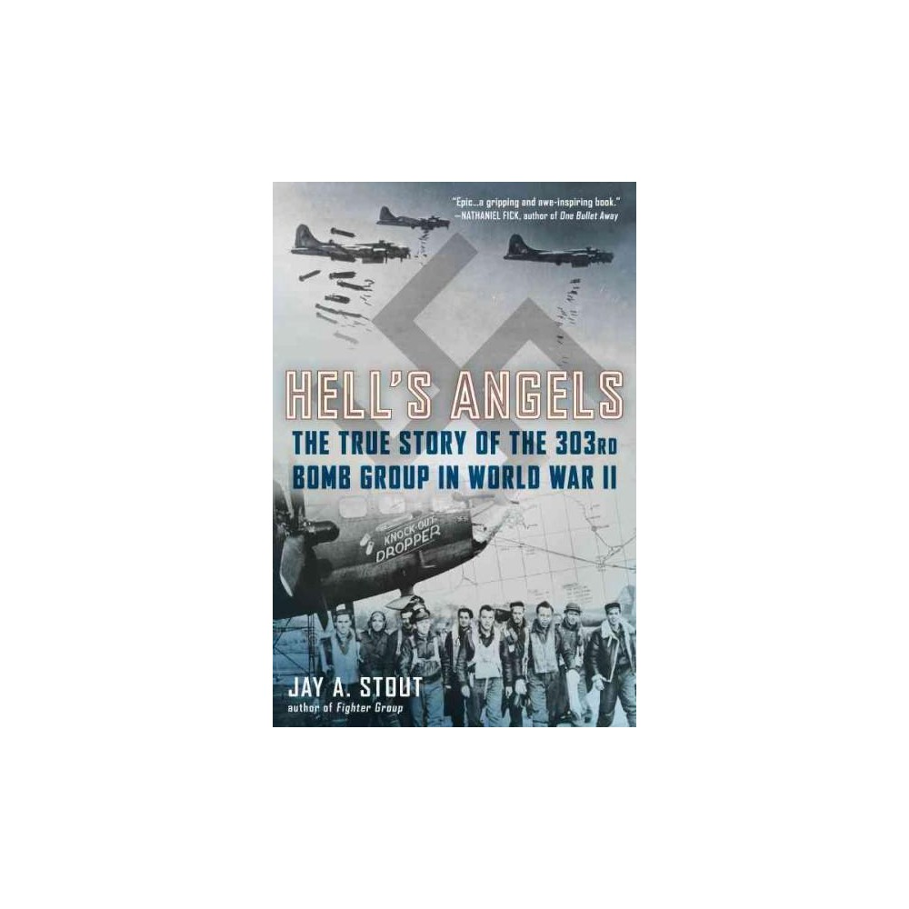 Hell's Angels : The True Story of the 303rd Bomb Group in World War II (Reprint) (Paperback) (Jay A.